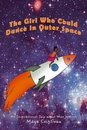 The Girl Who Could Dance in Outer Space: An Inspirational Tale About Mae Jemison