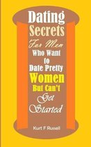Dating Secrets for Men Who Want to Date Pretty Women But Can?t Get Started