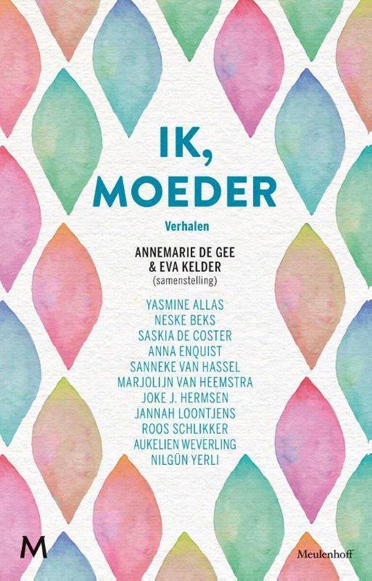 Ik, moeder - Annemarie de Gee & Eva Kelder | Fthsonline.com
