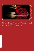 The Complete Poetical Works Volume 3
