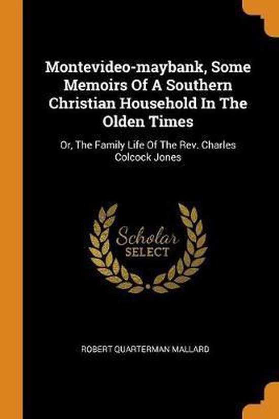 Montevideo-Maybank, Some Memoirs of a Southern Christian Household in the Olden Times