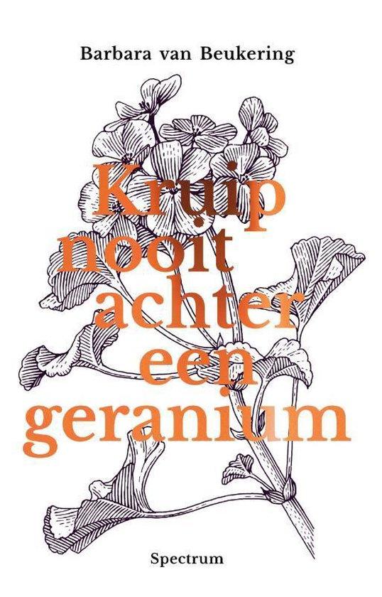 Kruip nooit achter een geranium - Barbara van Beukering |