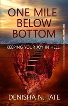 One Mile Below Bottom - Keeping Your Joy in Hell