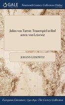 Julius Von Tarent: Trauerspiel in Funf Acten