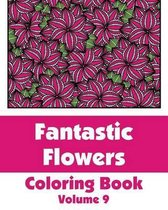 Fantastic Flowers Coloring Book (Volume 9)