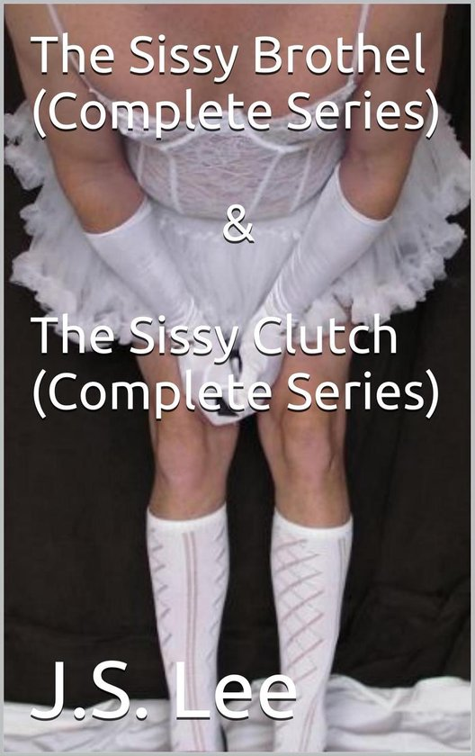 The Sissy Brothel (Complete Series) & The Sissy Clutch (Complete Series)