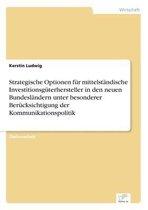 Strategische Optionen fur mittelstandische Investitionsguterhersteller in den neuen Bundeslandern unter besonderer Berucksichtigung der Kommunikationspolitik