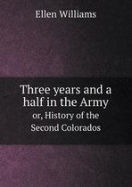 Three Years and a Half in the Army Or, History of the Second Colorados