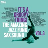 It's a Groovy Thing: Amazing Jazz Funk Sax Sound,Vol. 3