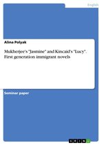 Mukherjee's 'Jasmine' and Kincaid's 'Lucy'. First generation immigrant novels