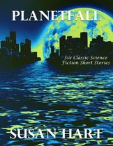 Planetfall: Six Classic Science Fiction Short Stories