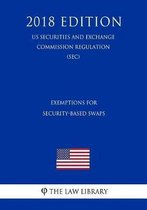 Exemptions for Security-Based Swaps (Us Securities and Exchange Commission Regulation) (Sec) (2018 Edition)