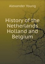 History of the Netherlands Holland and Belgium
