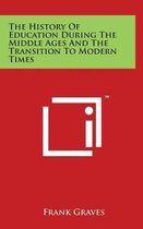 The History of Education During the Middle Ages and the Transition to Modern Times