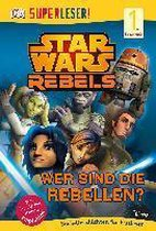 SUPERLESER! Star Wars(TM) Rebels(TM) Wer sind die Rebellen?