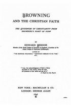 Browning and the Christian Faith, the Evidences of Christianity from Browning's Point of View