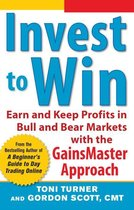 Boek cover Invest to Win: Earn & Keep Profits in Bull & Bear Markets with the GainsMaster Approach van Toni Turner