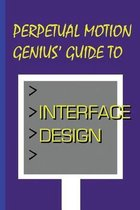 Perpetual Motion Genius' Guide to Interface Design