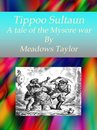 Tippoo Sultaun A tale of the Mysore war