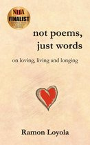 Omslag Not Poems, Just Words: On Loving, Living and Longing