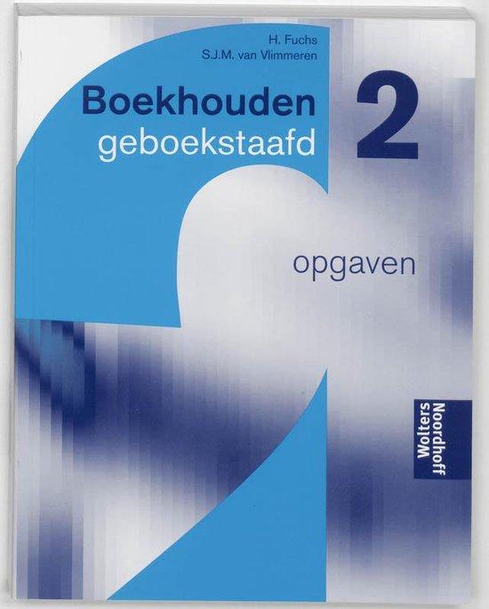 Boekhouden geboekstaafd / 2 / deel Opgaven - Wim Broerse |