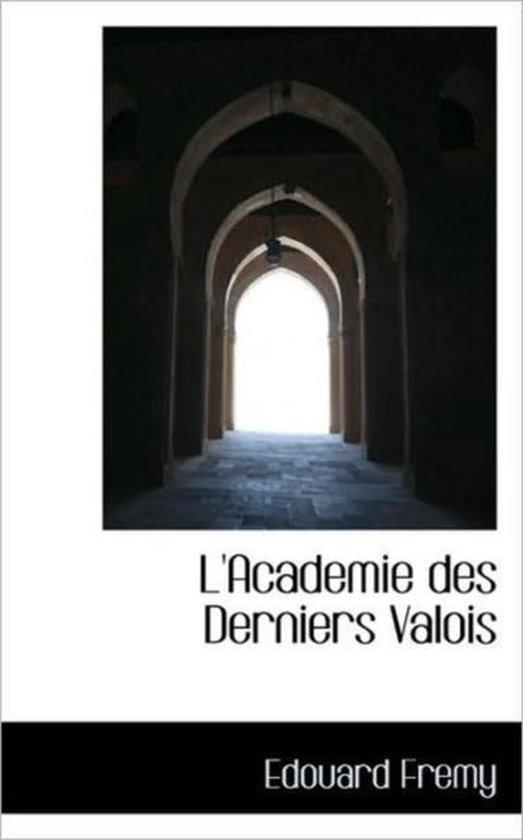 L'Academie Des Derniers Valois