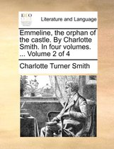 Emmeline, the Orphan of the Castle. by Charlotte Smith. in Four Volumes. ... Volume 2 of 4