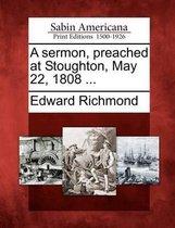 A Sermon, Preached at Stoughton, May 22, 1808 ...