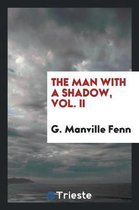 The Man with a Shadow, Vol. II