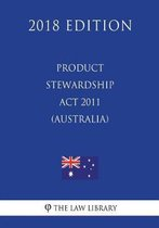 Product Stewardship ACT 2011 (Australia) (2018 Edition)
