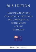 Telecommunications (Transitional Provisions and Consequential Amendments) ACT 1997 (Australia) (2018 Edition)