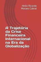 A Trajet ria Da Crise Financeira Internacional Na Era Da Globaliza o