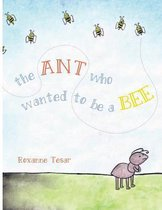 The Ant Who Wanted to be a Bee
