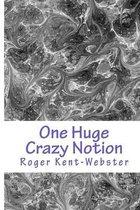 One Huge Crazy Notion