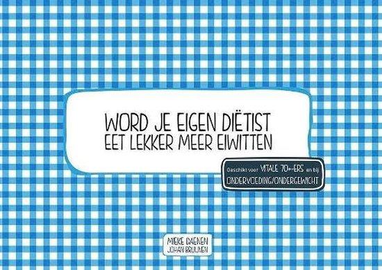 Word je eigen dietist - Eet lekker meer eiwitten - Mieke Daenen  