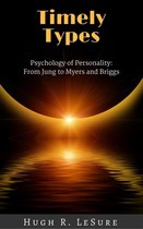 Boek cover Timely Types: The Psychology of Personality: From Jung to Myers and Briggs van Hugh R Lesure