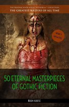 50 Eternal Masterpieces of Gothic Fiction: Dracula, Frankenstein, The Call of Cthulhu, The Cask of Amontillado, Dr. Jekyll and Mr. Hyde, The Picture Of Dorian Gray...