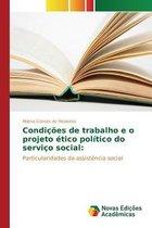 Condicoes de Trabalho E O Projeto Etico Politico Do Servico Social