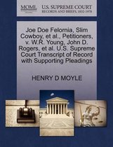 Joe Doe Felornia, Slim Cowboy, Et Al., Petitioners, V. W.R. Young, John D. Rogers, Et Al. U.S. Supreme Court Transcript of Record with Supporting Pleadings