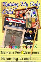 Raising My Only Child: A Generation X Mother's Pre-Cyberspace Parenting Experience