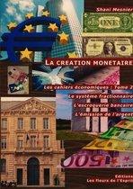 La Creation Monetaire; Le Systeme Fractionnaire; L'Escroquerie Bancaire; L'Emission De L'argent; Les Cahiers Economiques
