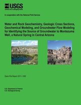 Water and Rock Geochemistry, Geologic Cross Sections, Geochemical Modeling, and Groundwater Flow Modeling for Identifying the Source of Groundwater to Montezuma Well, a Natural Spring in Central Arizona
