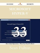 Microsoft Hyper-V 33 Success Secrets - 33 Most Asked Questions On Microsoft Hyper-V - What You Need To Know