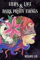 Lilies & Lace & Dark Pretty Things