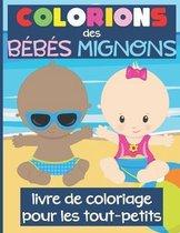 Colorions des Bebes Mignons - Livre de Coloriage pour les Tout-Petits