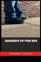 Somewhere Far From Here