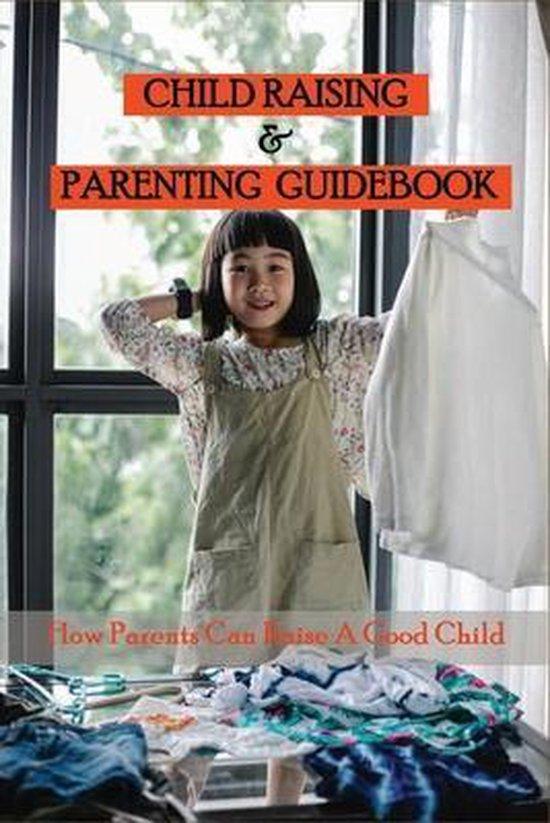 Child Raising & Parenting Guidebook: How Parents Can Raise A Good Child