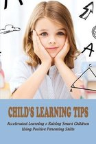 Child's Learning Tips: Accelerated Learning & Raising Smart Children Using Positive Parenting Skills: Childs Learning Style