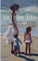 Autism Lite: Leading Our Child Off the Spectrum