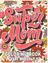 Super Mom Coloring Book For Adults